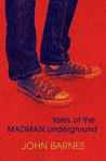 Tales of the Madman Underground by John Barnes