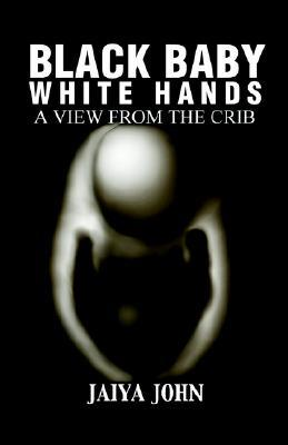 Black Baby White Hands by Jaiya John
