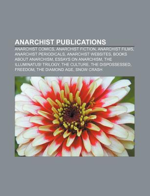 Anarchist Publications: Manifesto of the Sixteen, an Anarchist Faq, the Anarchist Cookbook, Death to the Brutes Books LLC
