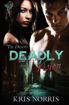 Deadly Vision by Kris Norris