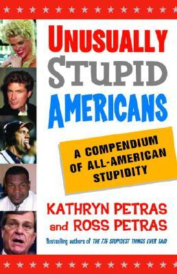 Unusually Stupid Americans by Ross Petras