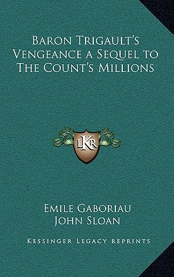 Baron Trigault's Vengeance a Sequel to the Count's Millions by Émile Gaboriau