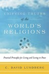 Unifying Truths of the World's Religions: Practical Principles for Living and Loving in Peace