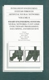 Smart Engineering Systems: Neural Networks, Fuzzy Logic, Evolutionary Programming, Data Mining and Rough Sets : Proceedings of the Artificial Neural Networks ... on Intelligent Engineering Systems Through)
