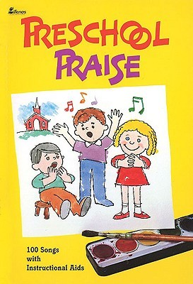 Pre-School Praise: 100 Songs with Instructional Aids Unison Book