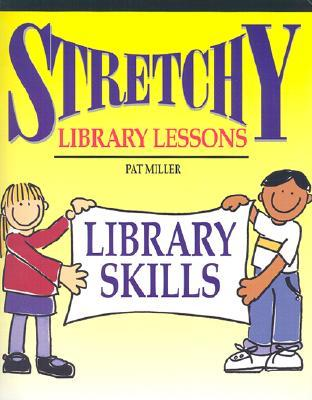 Stretchy Library Lessons: Library Skills : Grades K-5 (Stretchy Library Lessons)