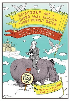 Heidegger and a Hippo Walk Through Those Pearly Gates by Thomas W. Cathcart