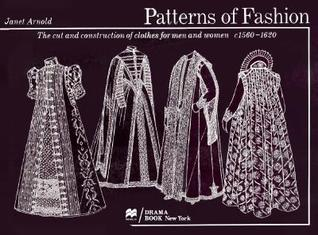 Patterns of Fashion: The Cut and Construction of Clothes for Men and Women, C.1560-1620