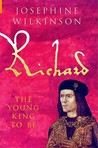 Richard: The Young King To Be (Richard III, #1)
