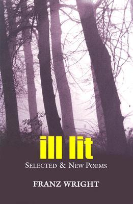 Ill Lit by Franz Wright