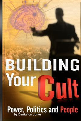 Building Your Cult: Power, Politics and People