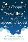 Travelling At The Speed Of Love: A Guide For Living A Fearlessly Peaceful Life