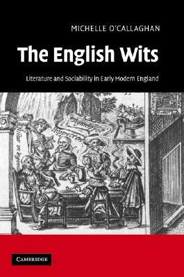 The English Wits: Literature and Sociability in Early Modern England