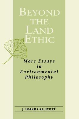 Beyond the Land Ethic: More Essays in Environmental Philosophy (S U N Y Series in Philosophy and Biology) (Suny Series, Philosophy & Biology)