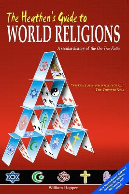 The Heathen's Guide to World Religions: A Secular History of the 'One True Faiths'