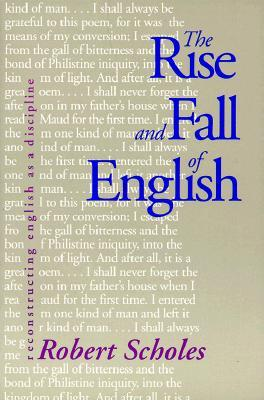The Rise and Fall of English by Robert Scholes