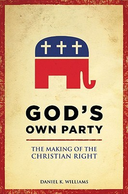 God's Own Party by Daniel K. Williams