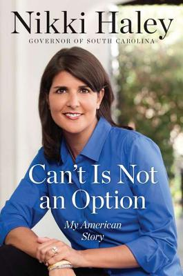 Can't Is Not an Option by Nikki  Haley