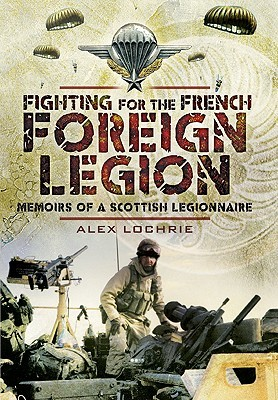Fighting for the French Foreign Legion by Alex Lochrie