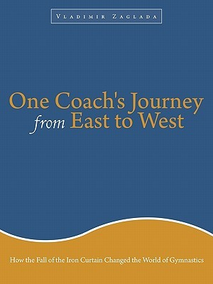 One Coach's Journey from East to West: How the Fall of the Iron Curtain Changed the World of Gymnastics