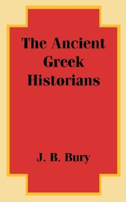 The Ancient Greek Historians by John B. Bury