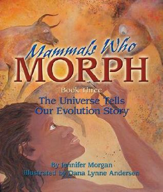 Mammals Who Morph: The Universe Tells Our Evolution Story: Book 3 (The Universe Series) (Sharing Nature with Children Books)