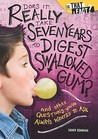 Does It Really Take Seven Years To Digest Swallowed Gum?: And Other Questions You've Always Wanted To Ask (Is That A Fact?)