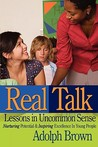 Real Talk: Lessons in Uncommon Sense: Nurturing Potential & Inspiring Excellence in Young People