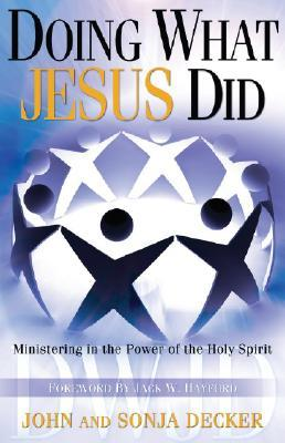 Doing What Jesus Did by John Decker