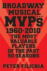 Broadway Musical MVPs: 1960-2010: The Most Valuable Players of the Past Fifty Seasons