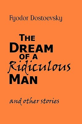 The Dream of a Ridiculous Man and Other Stories by Fyodor Dostoyevsky