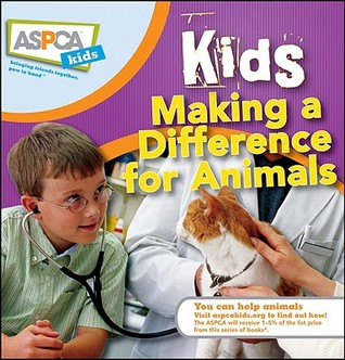 Kids Making a Difference for Animals by Nancy Furstinger