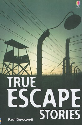 True Escape Stories by Paul Dowswell
