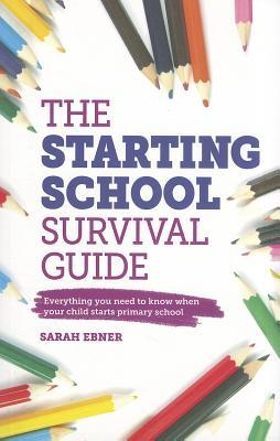 The Starting School Survival Guide: Everything You Need to Know When Your Child Starts School