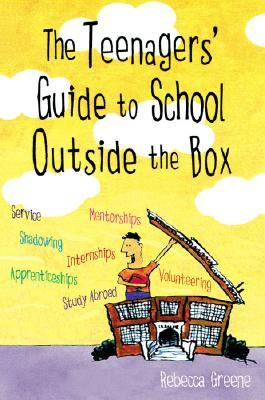 The Teenagers' Guide to School Outside the Box by Rebecca Greene
