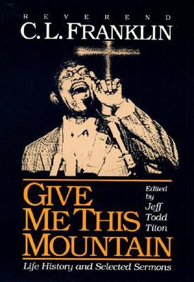Give Me This Mountain: LIFE HISTORY AND SELECTED SERMONS