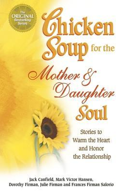 Chicken Soup for the Mother and Daughter Soul by Jack Canfield