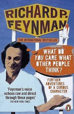 What Do You Care What Other People Think? Further Adventures ... by Richard Feynman