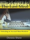 The Last Meal: Defending an Accused Mass Murderer