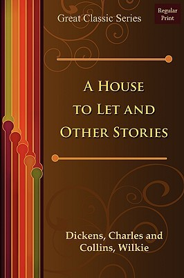 A House to Let and Other Stories by Charles Dickens