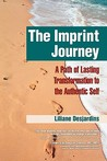 The Imprint Journey the Imprint Journey: A Path of Lasting Transformation Into Your Authentic Self a Path of Lasting Transformation Into Your Authenti