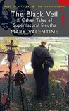 The Black Veil & Other Tales of Supernatural Sleuths by Mark Valentine