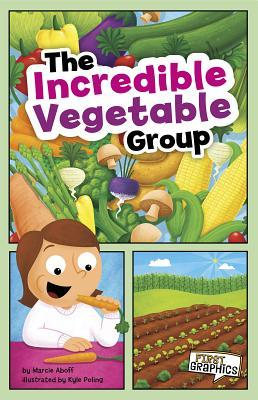 The Incredible Vegetable Group by Marcie Aboff