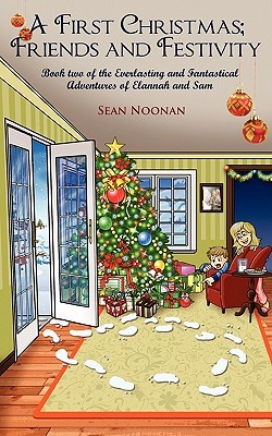 A First Christmas; Friends and Festivity by Sean Noonan