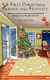 A First Christmas; Friends and Festivity: Book Two of the Everlasting and Fantastical Adventures of Elannah and Sam
