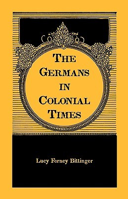 The Germans in Colonial Times by Lucy Forney Bittinger