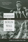 "Kennedy and the Berlin Wall: ""A Hell of a Lot Better Than a War"""