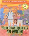 Your Grandparents Are Zombies (Choose Your Own Adventure: Dragonlarks)