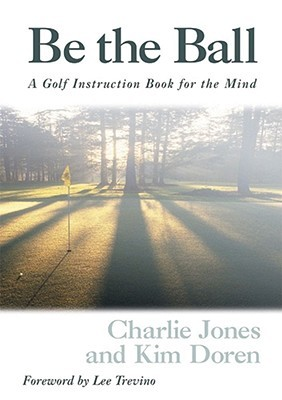 Be The Ball Golf Instruction Book For The Mind