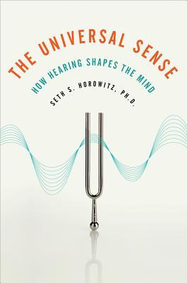 The Universal Sense: How Hearing Shapes the Mind 
